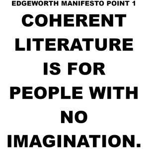The text for: Coherent literature is for people with no imagination - Edgeworth manifesto point 1.